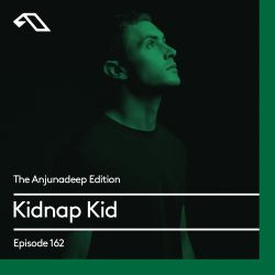 The Anjunadeep Edition 162 with Kidnap Kid