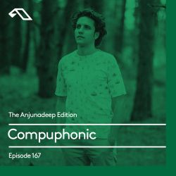 The Anjunadeep Edition 167 with Compuphonic