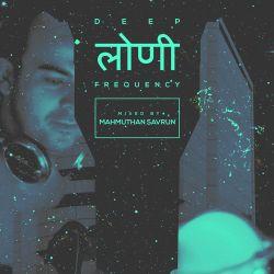 Deep Loni Frequency w/ Mahmuthan Savrun