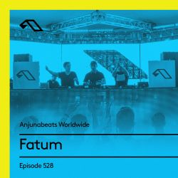 Anjunabeats Worldwide 528 with Fatum
