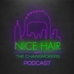 Nice Hair with The Chainsmokers 031 ft. Robotaki