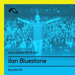 Anjunabeats Worldwide 518 with ilan Bluestone