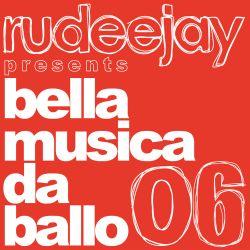"Rudeejay presents ""bella musica da ballo 06"""