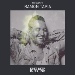 Knee Deep In Sound Podcast 017: Ramon Tapia