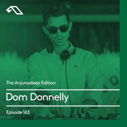 The Anjunadeep Edition 163 with Dom Donnelly