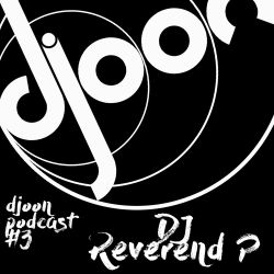 Djoon Podcast #3 - Dj Reverend P
