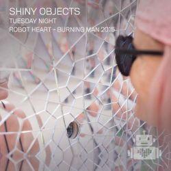 Shiny Objects - Robot Heart - Burning Man 2015