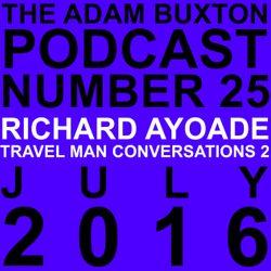 EP.25 - RICHARD AYOADE (TRAVEL MAN CONVERSATIONS 2)
