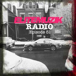 #EliteMuzik Radio: Episode 51