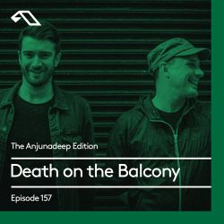 The Anjunadeep Edition 157 with Death on the Balcony