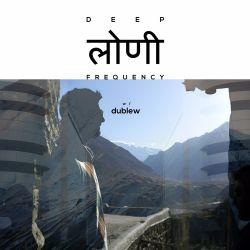 Deep Loni Frequency w/ Dublew