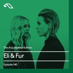 The Anjunadeep Edition 140 With Eli & Fur