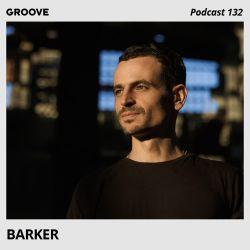 Groove Podcast 132 - Barker