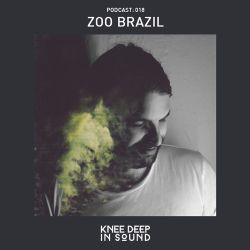 Knee Deep In Sound Podcast 018: Zoo Brazil