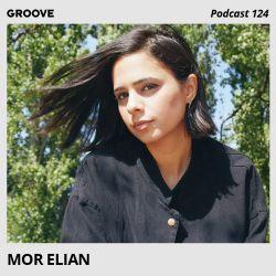 Groove Podcast 124 - Mor Elian