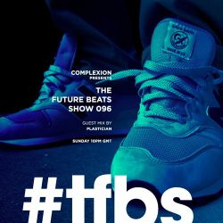 The Future Beats Show 096 + Plastician