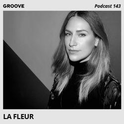 Groove Podcast 143 - La Fleur