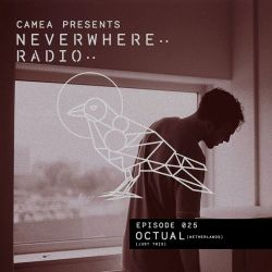 Camea Presents Neverwhere Radio 025 feat. Octual (Just This) - Netherlands