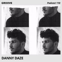 Groove Podcast 110 - Danny Daze
