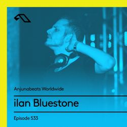 Anjunabeats Worldwide 533 with ilan Bluestone