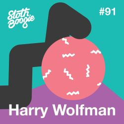 SlothBoogie Guestmix #91 - Harry Wolfman