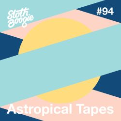 SlothBoogie Guestmix #94 - Astropical Tapes