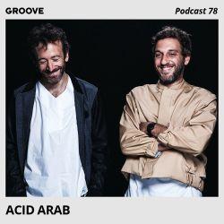 Groove Podcast 78 - Acid Arab