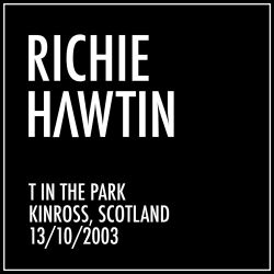 Richie Hawtin: T in the Park, Kinross, Scotland (13/10/2003)