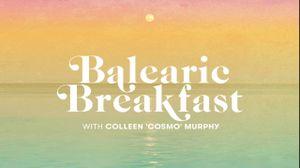 "Balearic Breakfast with Colleen ""Cosmo"" Murphy"