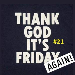 #T.G.I.F #WK21
