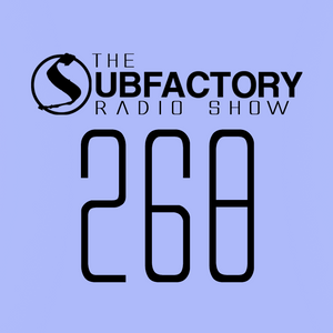 The Subfactory Radio Show #268