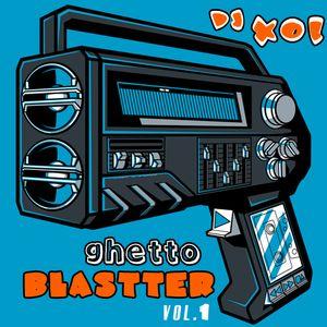 Dj Xol - Ghetto Blastter vol.1