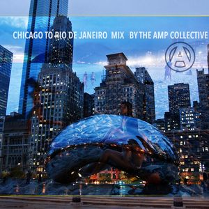 Chicago to Rio De Janeiro Mix by The AMP Collective