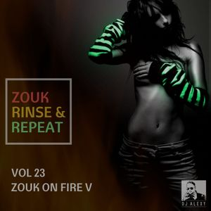 Zouk, Rinse & Repeat Vol. 23 (Zouk on Fire V) - Previews Only for Zouk My World Radio Australia