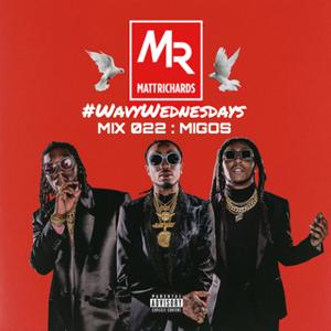 #WavyWednesdays MIX 022 : MIGOS   @DJMATTRICHARDS