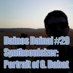 Dainos Dainai #29 Synthsoulsizer: Portrait of G. Babat