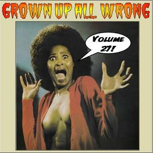 Grown Up All Wrong - Volume 27