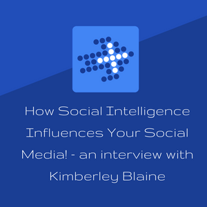 How Social Intelligence Influences Your Social Media! - an interview with Kimberley Blaine