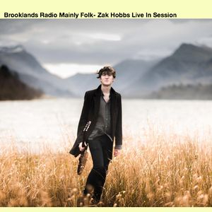 Brooklands Radio Mainly Folk- Zak Hobbs Live In Session