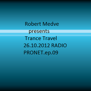 Robert Medve presents Trance Travel 26.10.2012 RADIO PRONET ep.09