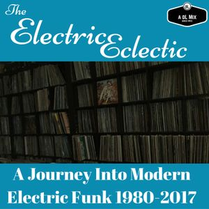 The Electric Eclectic- A Journey Into Modern Electric Funk 1980-2016