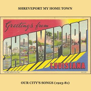#2 - Shreveport My Home Town: Our City's Songs (1923-1981)