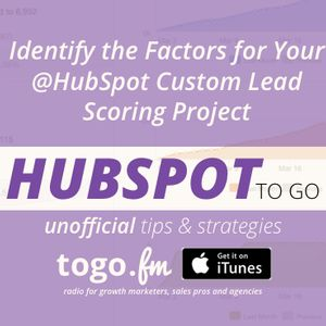 HTG #170 – Identify the Factors for Your @HubSpot Custom Lead Scoring