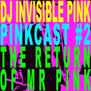 DJ Invisible Pink - Pinkcast 2 - The Return of Mr Pink