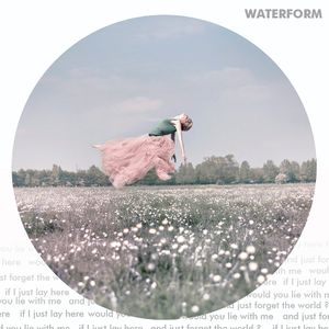 Waterform - If I just lay here would you lie with me and just forget the world