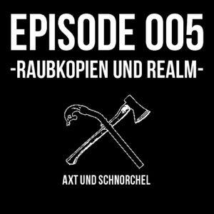 005 - RAUBKOPIEN UND REALM - AXT UND SCHNORCHEL PODCAST