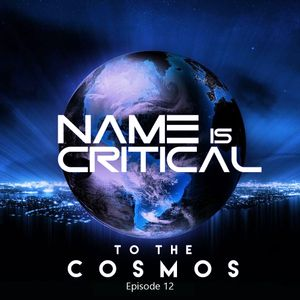 Name Is Critical - To The Cosmos - Episode 12