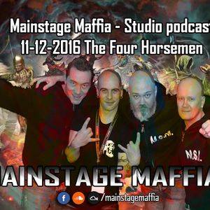 Mainstage Maffia - Studio Podcast 11-12-2016 The Four Horsemen