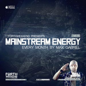 ForthWeekend - MAX GABRIEL Mainstream Energy #008