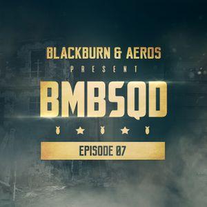 Blackburn & Aeros present BMBSQD - Episode 07 #BSQ7